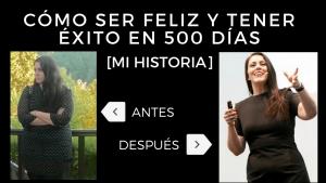 [VÍDEO] Mi historia: conseguir en 500 días ser feliz y tener éxito