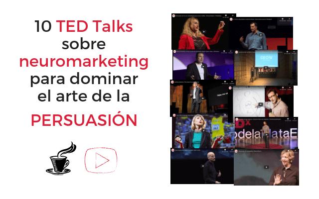 10 TED Talks para aprender sobre neuromarketing, persuasión y storytelling
