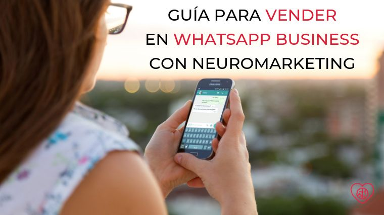 Cómo vender con WhatsApp Business con neuromarketing